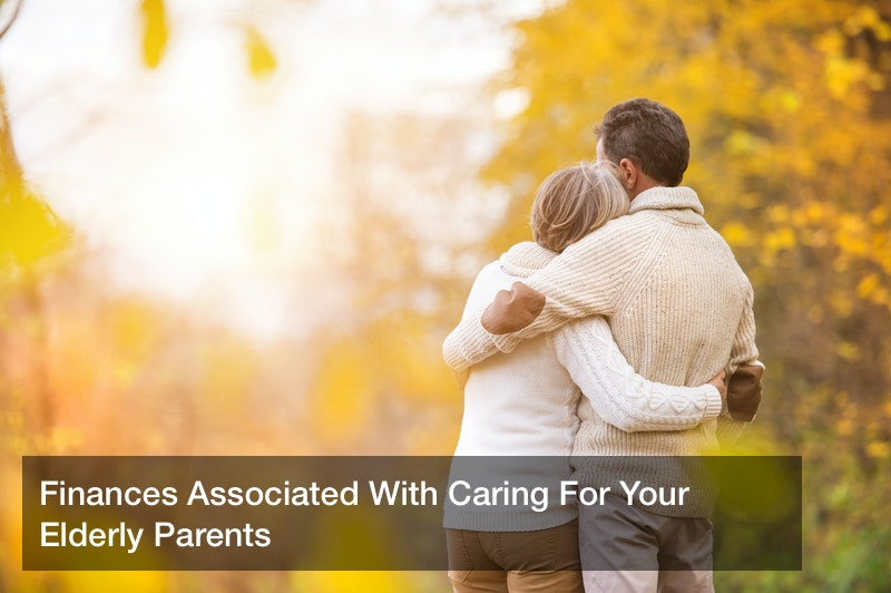 Finances Associated With Caring For Your Elderly Parents