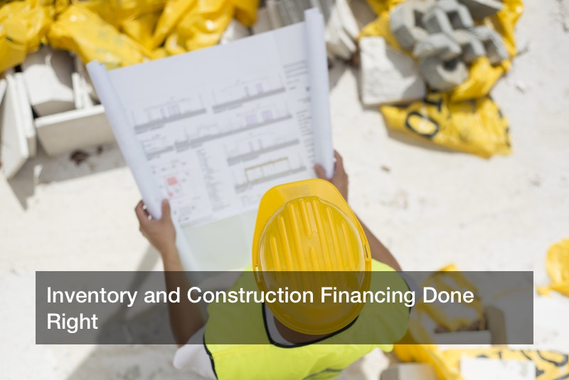 Inventory and Construction Financing Done Right