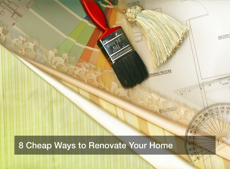 8 Cheap Ways to Renovate Your Home