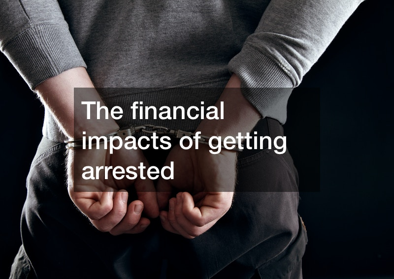 The Financial Consequences of Getting Arrested