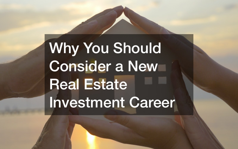 Why You Should Consider a New Real Estate Investment Career