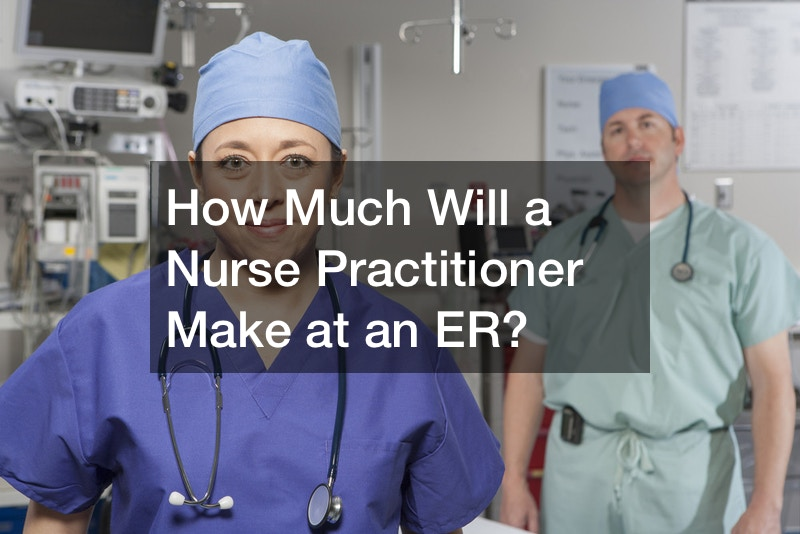 How Much Will a Nurse Practitioner Make at an ER?