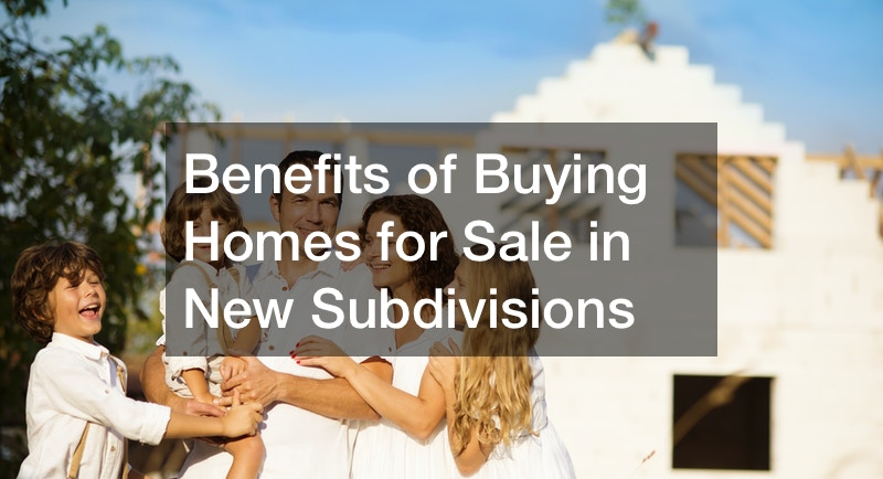 Benefits of Buying Homes for Sale in New Subdivisions