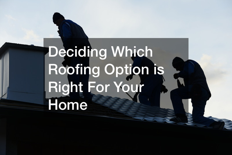 Deciding Which Roofing Option is Right For Your Home