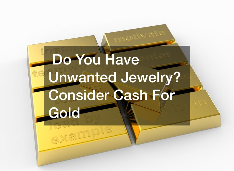 Do You Have Unwanted Jewelry? Consider Cash For Gold